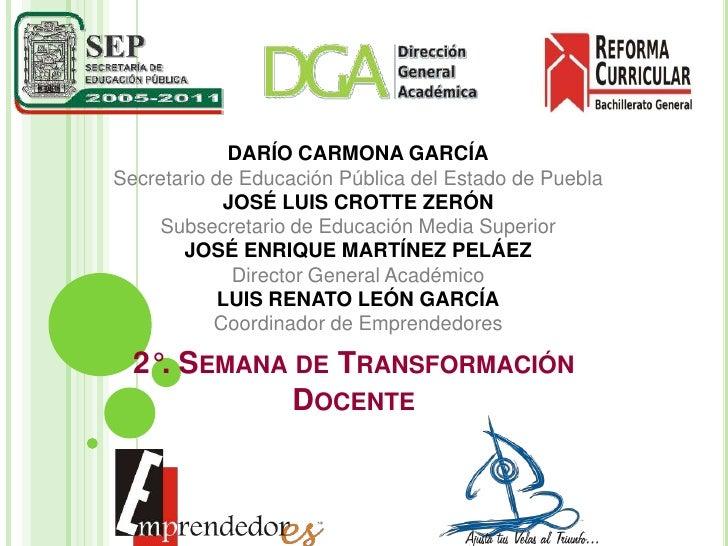 DARÍO CARMONA GARCÍA<br />Secretario de Educación Pública del Estado de Puebla<br />JOSÉ LUIS CROTTE ZERÓN<br />Subsecreta...