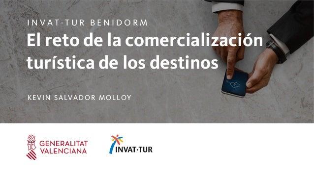 1 El reto de la comercialización turística de los destinos I N V A T · T U R B E N I D O R M KEVIN SALVADOR MOLLOY