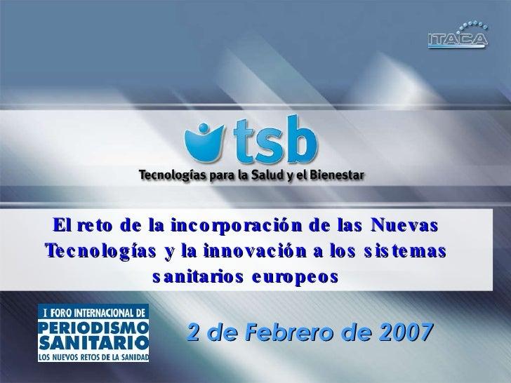 El reto de la incorporación de las Nuevas Tecnologías y la innovación a los sistemas sanitarios europeos 2 de Febrero de 2...