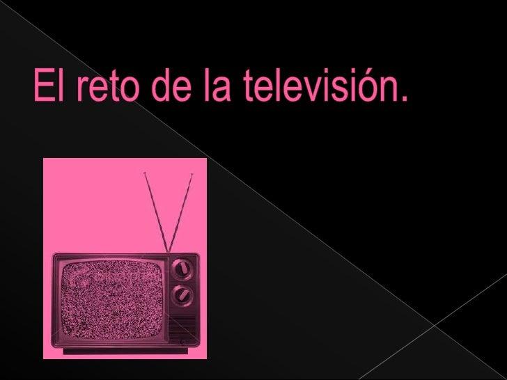 El reto de la televisión. <br />