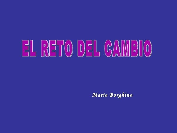 EL RETO DEL CAMBIO  Mario Borghino