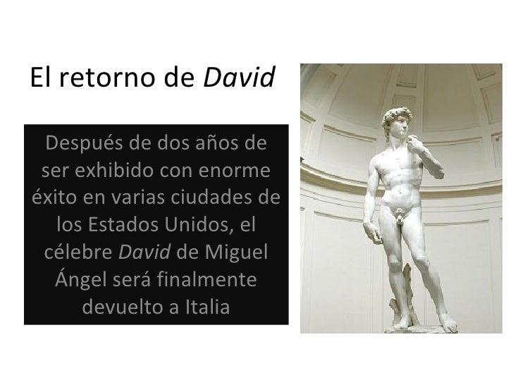 El retorno de  David Después de dos años de ser exhibido con enorme éxito en varias ciudades de los Estados Unidos, el cél...