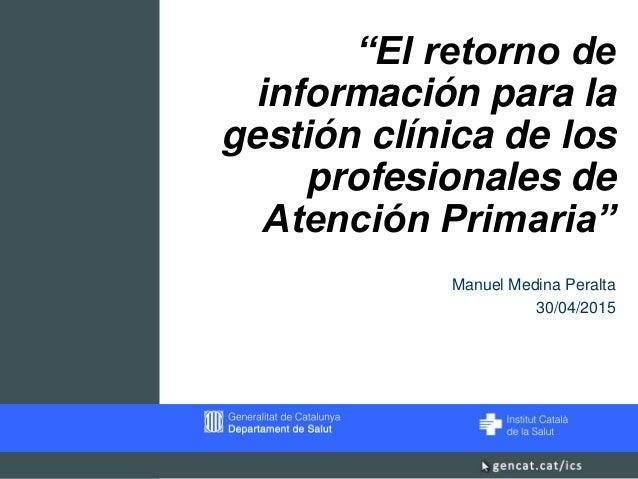 """""""El retorno de información para la gestión clínica de los profesionales de Atención Primaria"""" Manuel Medina Peralta 30/04/..."""