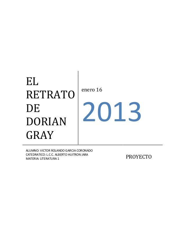 EL                                 enero 16RETRATODEDORIAN                           2013GRAYALUMNO: VICTOR ROLANDO GARCIA...