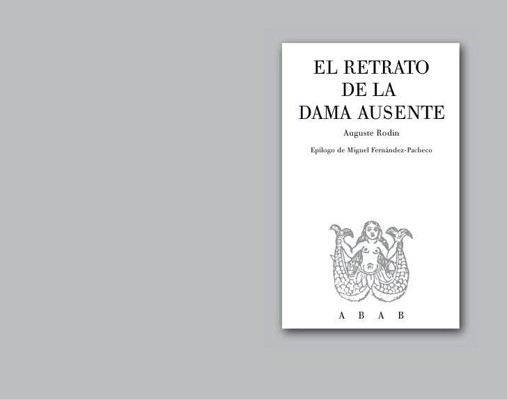 EL RETRATO    DE LADAMA AUSENTE         Auguste RodinEpílogo de Miguel Fernández-Pacheco        A    B     A     B
