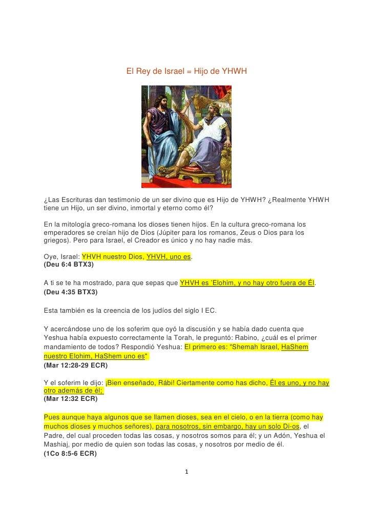 El Rey de Israel = Hijo de YHWH¿Las Escrituras dan testimonio de un ser divino que es Hijo de YHWH? ¿Realmente YHWHtiene u...