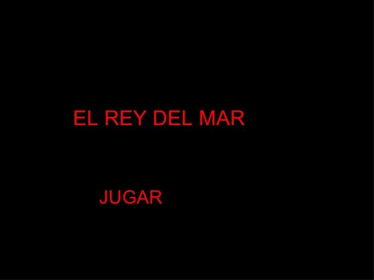 EL REY DEL MAR JUGAR