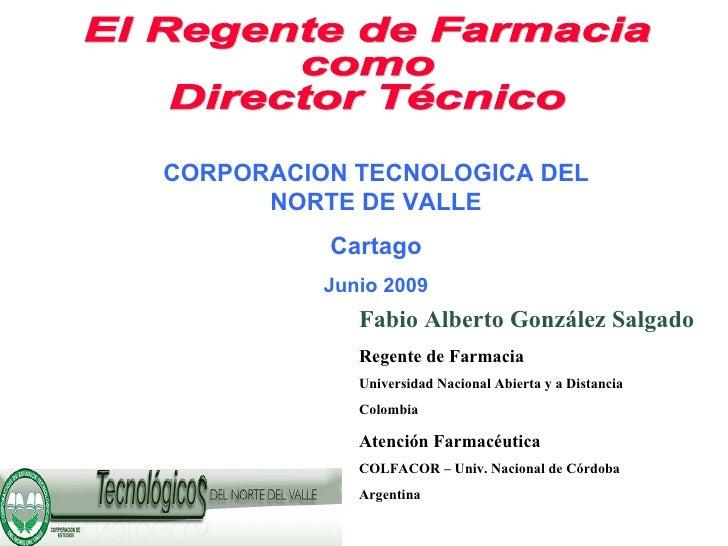 El Regente de Farmacia  como  Director Técnico Fabio Alberto González Salgado Regente de Farmacia Universidad Nacional Abi...