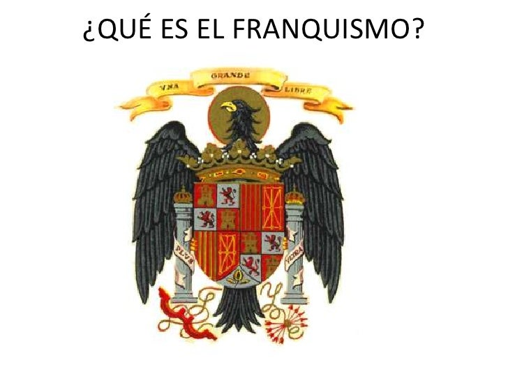 ¿QUÉ ES EL FRANQUISMO?