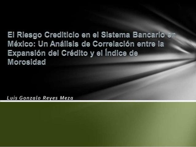 El Riesgo crediticio en el Sistema Ban ar - México:  Un Análisis de Correlación entre la Expansión del Crédito y el Índice...