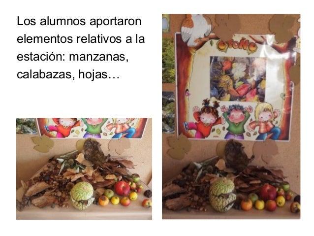 Los alumnos aportaronelementos relativos a laestación: manzanas,calabazas, hojas…