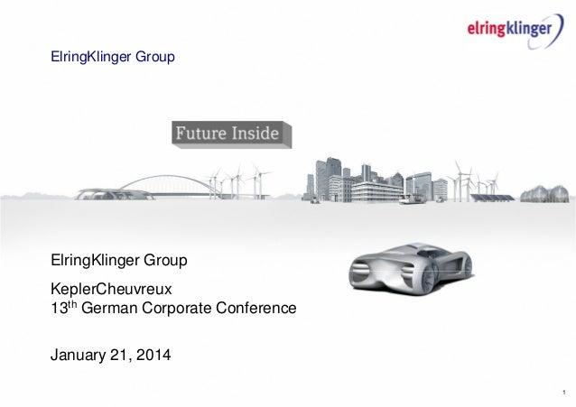 1 ElringKlinger Group ElringKlinger Group KeplerCheuvreux 13th German Corporate Conference January 21, 2014