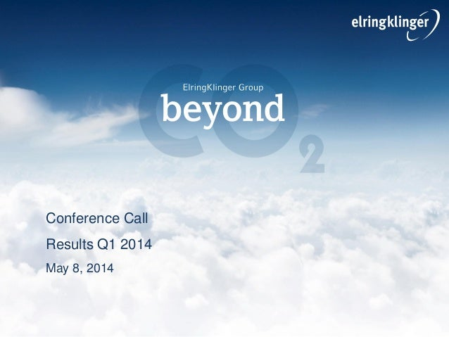 Conference Call Results Q1 2014 May 8, 2014