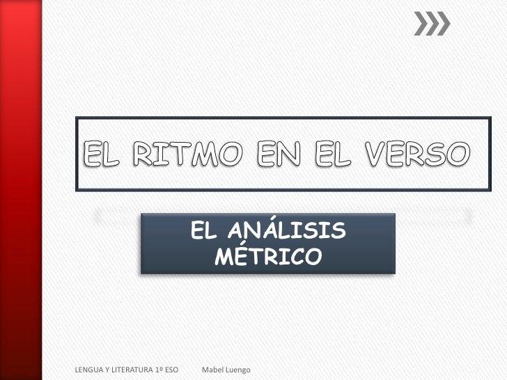 EL ANÁLISIS                               MÉTRICOLENGUA Y LITERATURA 1º ESO   Mabel Luengo