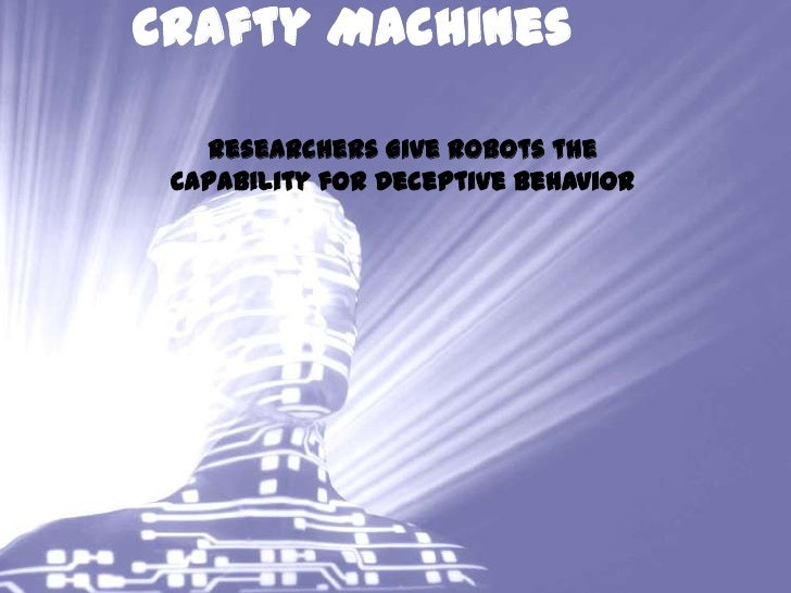 Crafty Machines<br />Researchers Give Robots the Capability for Deceptive Behavior<br />