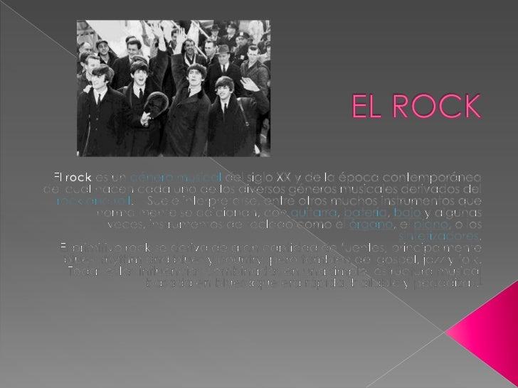 EL ROCK<br />El rock es un género musical del siglo XX y de la época contemporánea del cual nacen cada uno de los diversos...