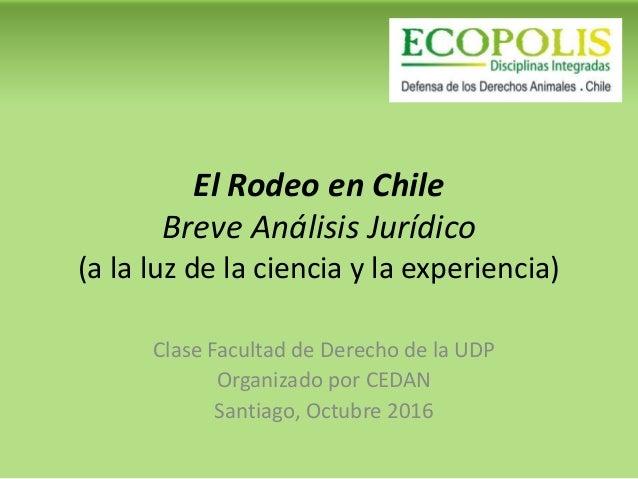 El Rodeo en Chile Breve Análisis Jurídico (a la luz de la ciencia y la experiencia) Clase Facultad de Derecho de la UDP Or...
