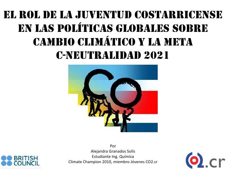 El Rol de la Juventud Costarricense   en las Políticas Globales sobre     Cambio Climático y la meta          C-Neutralida...