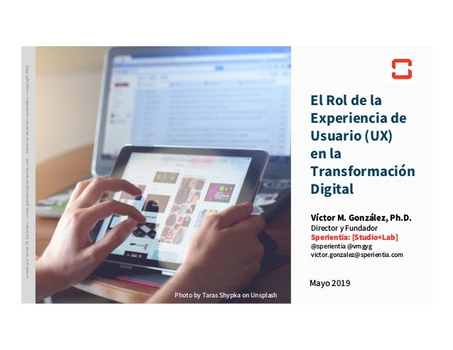 Sperientia [studio+lab] El Rol de la Experiencia de Usuario (UX) en la Transformación Digital Mayo 2019 Víctor M. González...