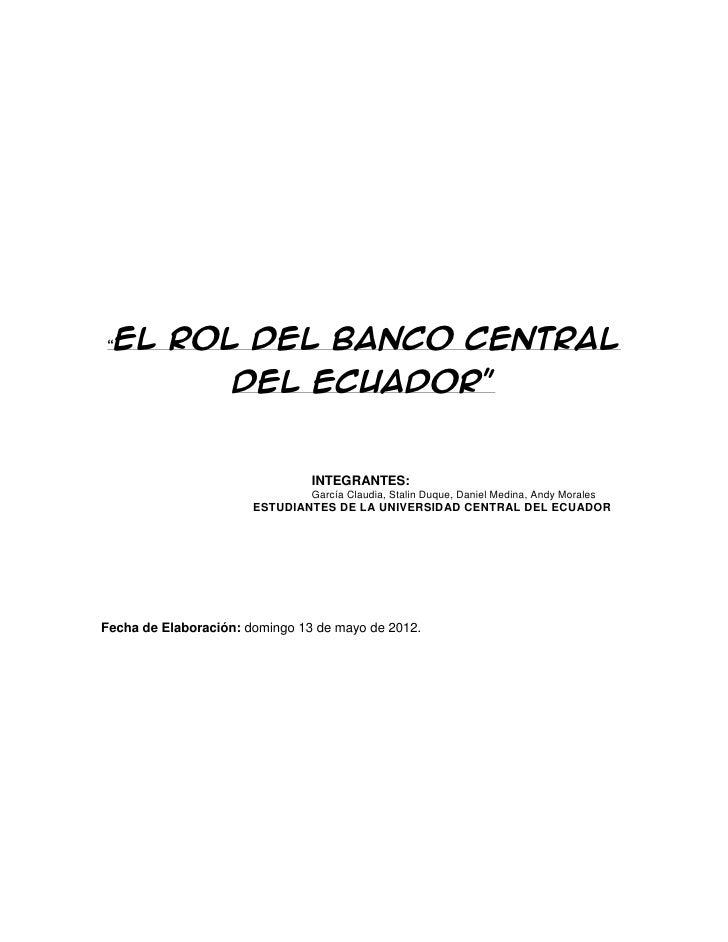 """""""EL ROL DEL BANCO CENTRAL                    DEL ECUADOR""""                                INTEGRANTES:                     ..."""