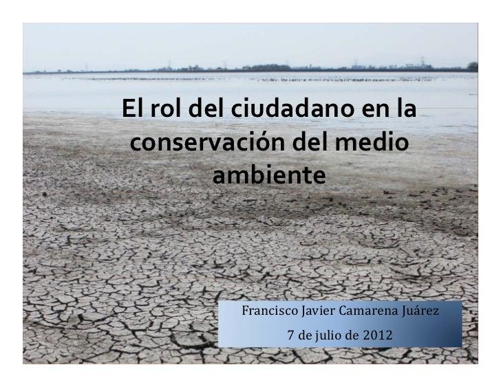 Elroldelciudadanoenlaconservacióndelmedio         ambiente          FranciscoJavierCamarenaJuárez             ...
