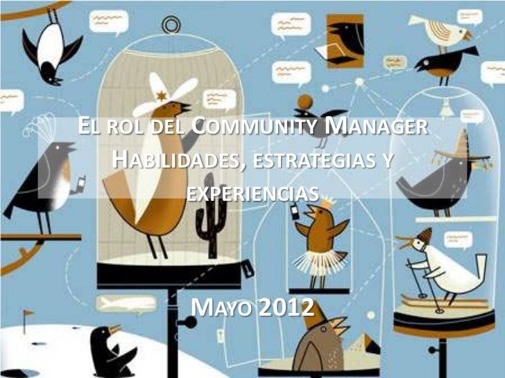 EL ROL DEL COMMUNITY MANAGER   HABILIDADES, ESTRATEGIAS Y         EXPERIENCIAS         MAYO 2012