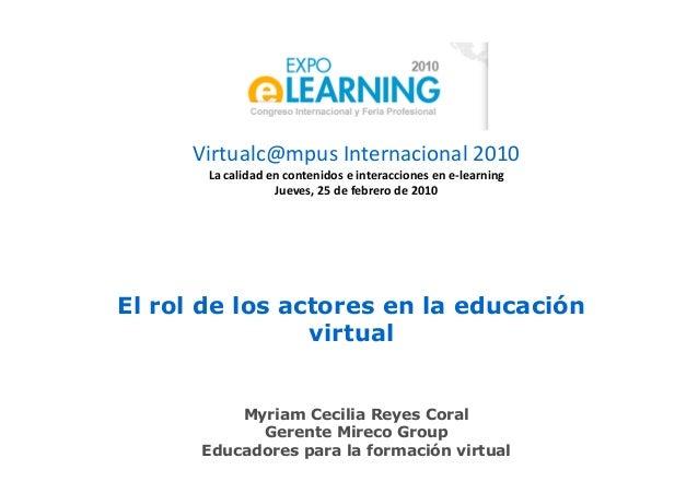 Virtualc@mpus Internacional 2010 La calidad en contenidos e interacciones en e-learning Jueves, 25 de febrero de 2010 El r...