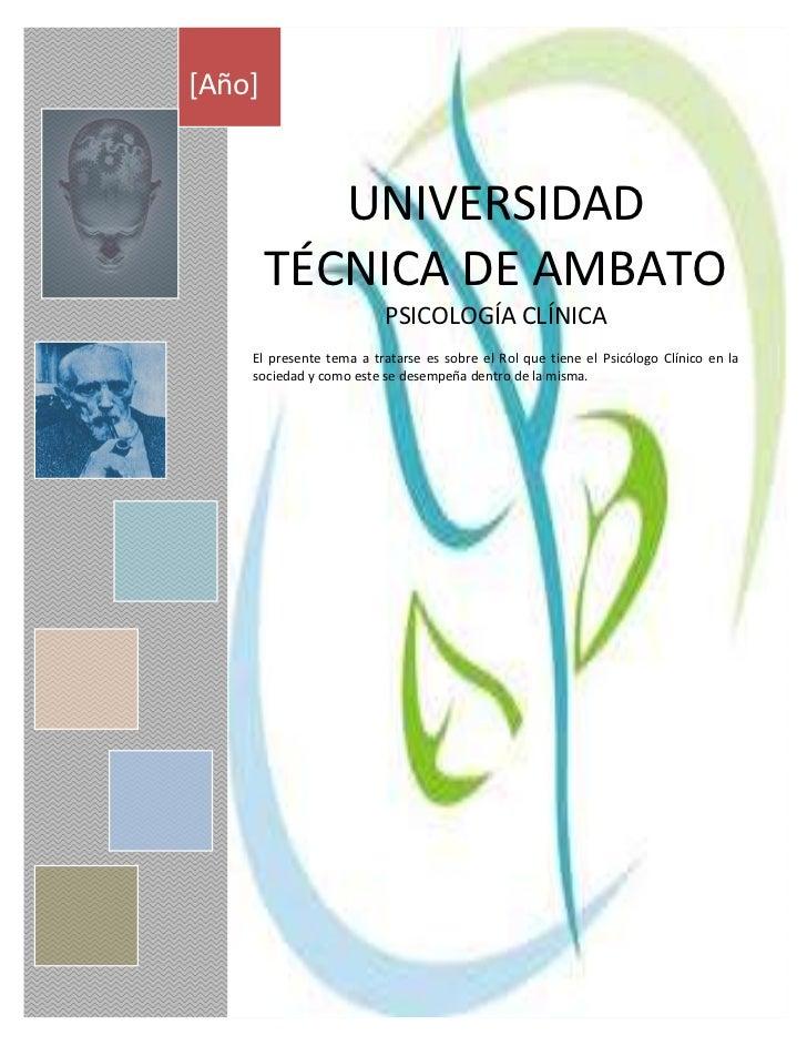 [Año]           UNIVERSIDAD        TÉCNICA DE AMBATO                         PSICOLOGÍA CLÍNICA    El presente tema a trat...