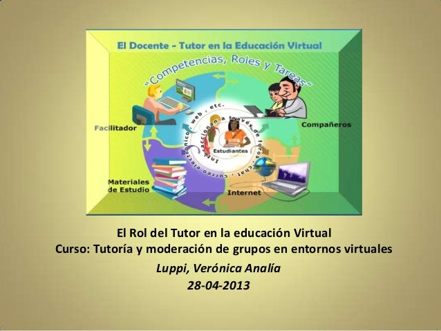 El Rol del Tutor en la educación VirtualCurso: Tutoría y moderación de grupos en entornos virtualesLuppi, Verónica Analía2...