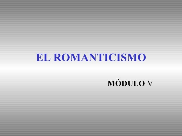 EL ROMANTICISMO MÓDULO V