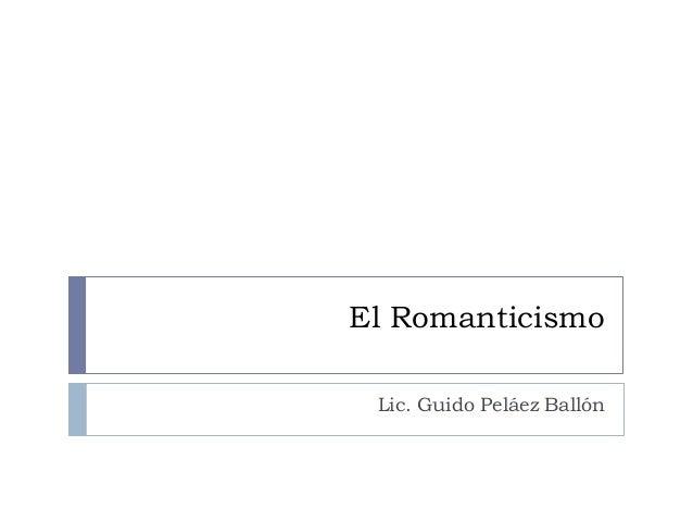 El Romanticismo Lic. Guido Peláez Ballón