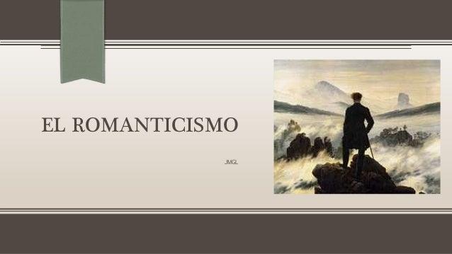 EL ROMANTICISMO JMGL