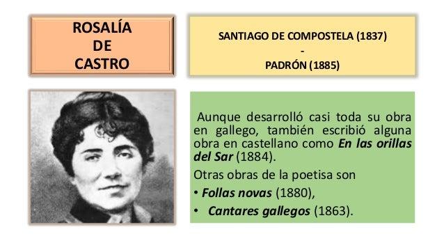 ROSALÍA DE CASTRO Aunque desarrolló casi toda su obra en gallego, también escribió alguna obra en castellano como En las o...