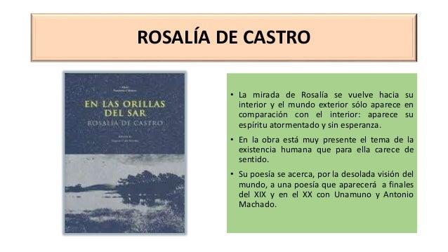 ROSALÍA DE CASTRO • La mirada de Rosalía se vuelve hacia su interior y el mundo exterior sólo aparece en comparación con e...