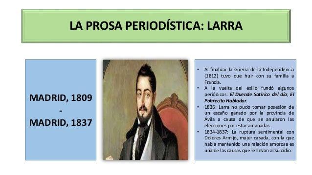 LA PROSA PERIODÍSTICA: LARRA MADRID, 1809 - MADRID, 1837 • Al finalizar la Guerra de la Independencia (1812) tuvo que huir...