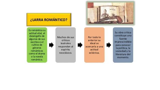 ¿LARRA ROMÁNTICO? Es romántica su actitud vital, el desengaño de algunos de sus escritos o el cultivo de géneros romántico...