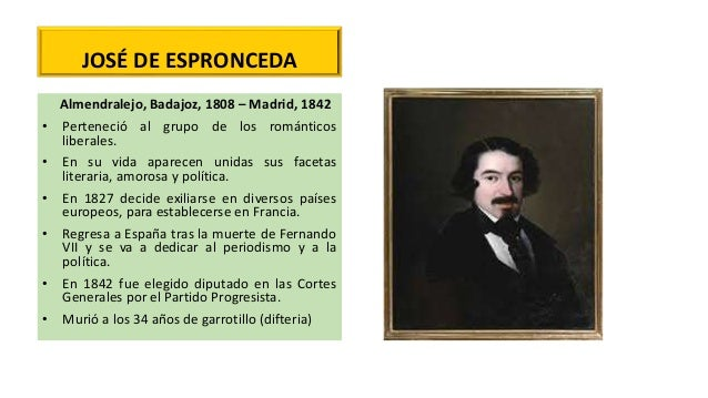 JOSÉ DE ESPRONCEDA Almendralejo, Badajoz, 1808 – Madrid, 1842 • Perteneció al grupo de los románticos liberales. • En su v...