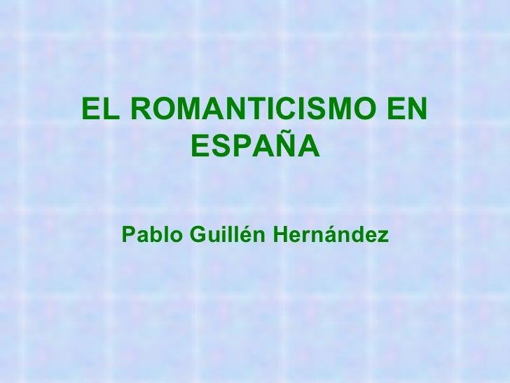 EL ROMANTICISMO EN ESPAÑA Pablo Guillén Hernández