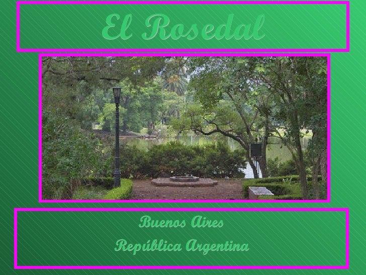 El Rosedal <ul><li>Buenos Aires </li></ul><ul><li>República Argentina </li></ul>