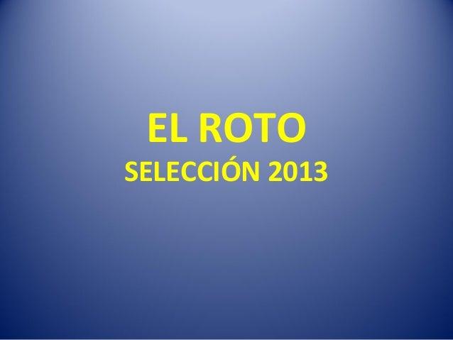 EL ROTO  SELECCIÓN 2013