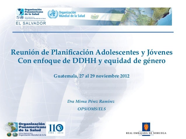 Dra Mirna Pérez Ramírez           OPS/OMS/ELS Reunión de Planificación Adolescentes y Jóvenes Con enf...
