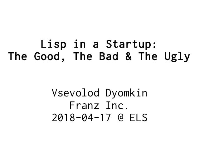 Lisp in a Startup: the Good, the Bad, and the Ugly