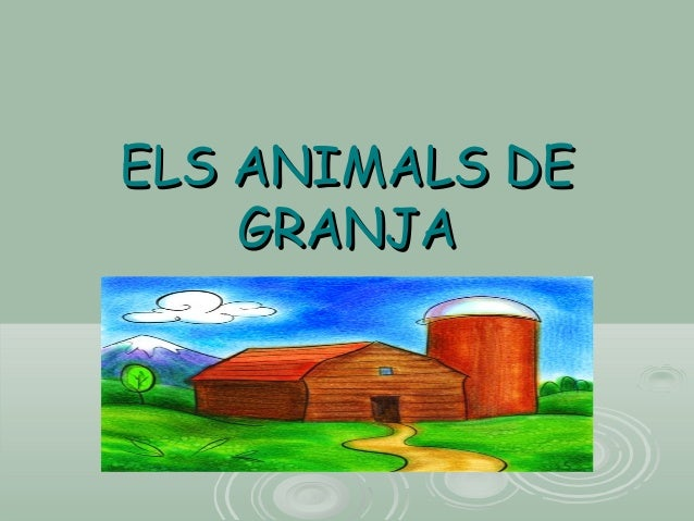 ELS ANIMALS DEELS ANIMALS DE GRANJAGRANJA