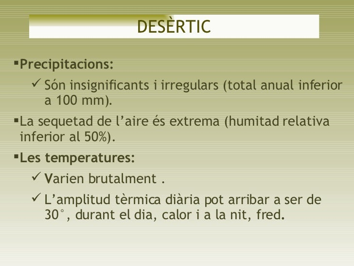 <ul><li>Precipitacions:  </li></ul><ul><ul><li>Són insignificants i irregulars (total anual inferior a 100 mm). </li></ul>...
