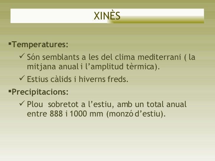 XINÈS <ul><li>Temperatures: </li></ul><ul><ul><li>Són semblants a les del clima mediterrani ( la mitjana anual i l'amplitu...