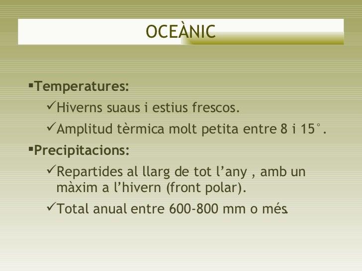 OCEÀNIC <ul><li>Temperatures:  </li></ul><ul><ul><li>Hiverns suaus i estius frescos. </li></ul></ul><ul><ul><li>Amplitud t...