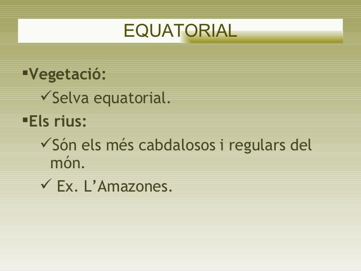 EQUATORIAL <ul><li>Vegetació:  </li></ul><ul><ul><li>Selva equatorial.  </li></ul></ul><ul><li>Els rius:  </li></ul><ul><u...