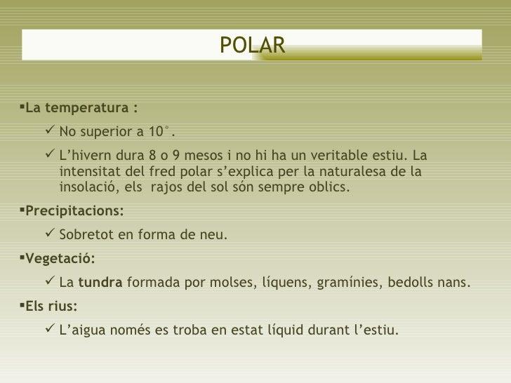POLAR <ul><li>La temperatura : </li></ul><ul><ul><li>No superior a 10°.  </li></ul></ul><ul><ul><li>L'hivern dura 8 o 9 me...