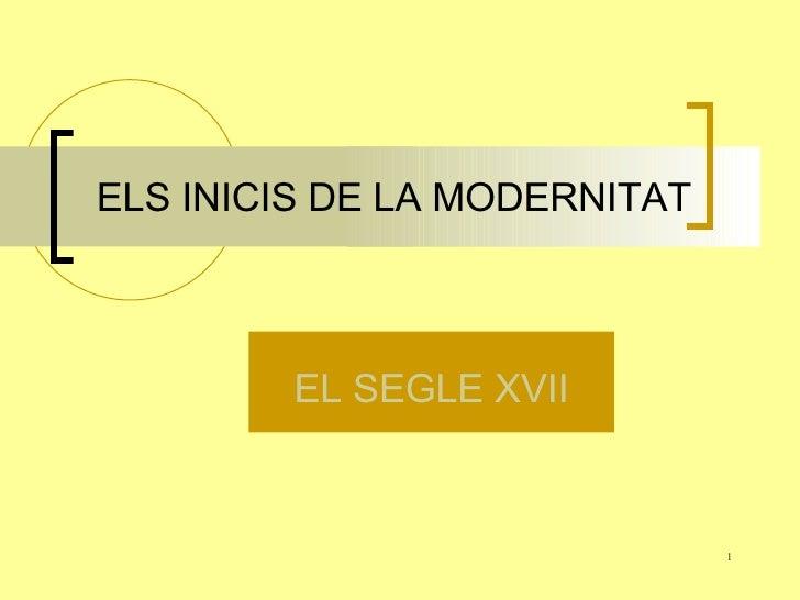 ELS INICIS DE LA MODERNITAT EL SEGLE XVII