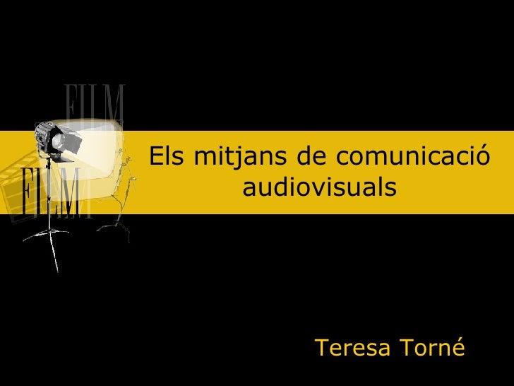Els mitjans de comunicació audiovisuals Teresa Torné